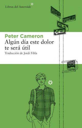 Cubierta Libro de Peter Cameron Algún día este dolor te será útlil